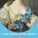 Plume – Excess – Refine – Repeat