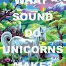 What Sound Do Unicorns Make?